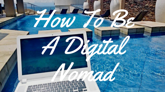How To Be A Digital Nomad – How To Travel The World and Work As A Freelancer