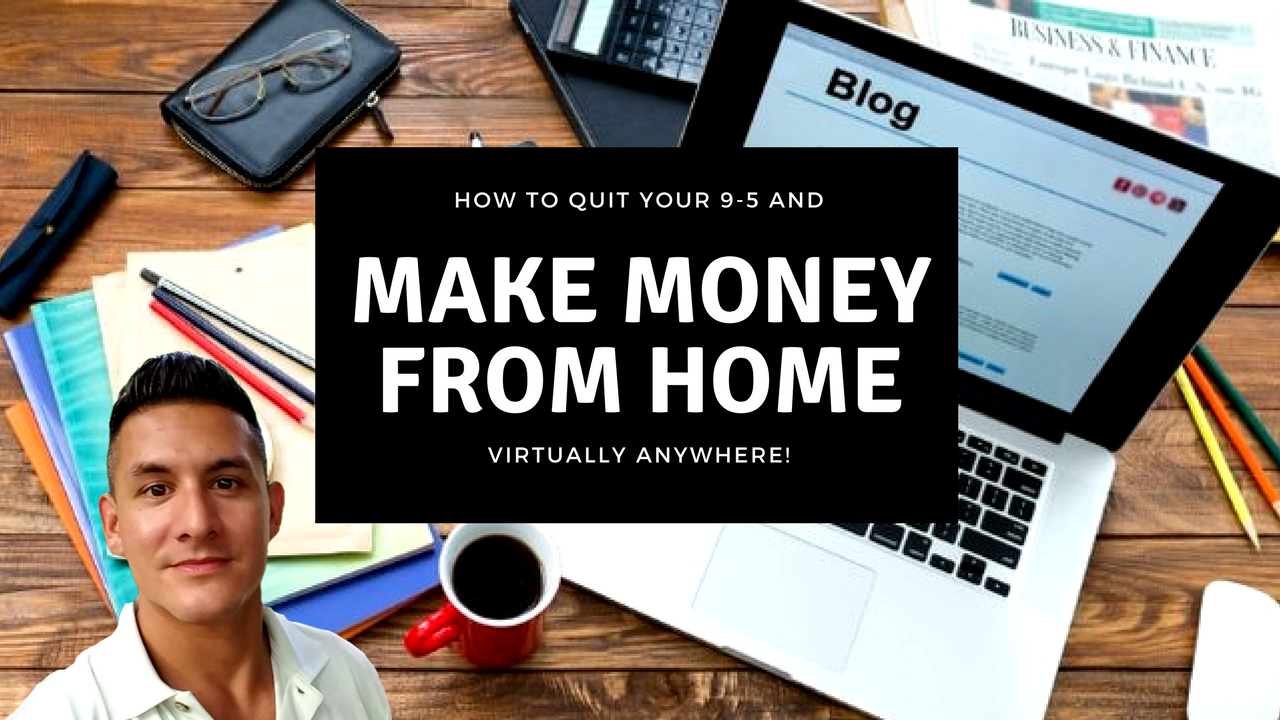How to Quit Your 9-5  and Make Money From Home Virtually Anywhere